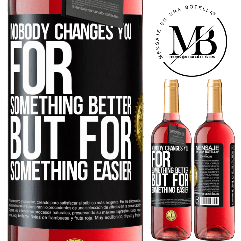 24,95 € Free Shipping | Rosé Wine ROSÉ Edition Nobody changes you for something better, but for something easier Black Label. Customizable label Young wine Harvest 2020 Tempranillo