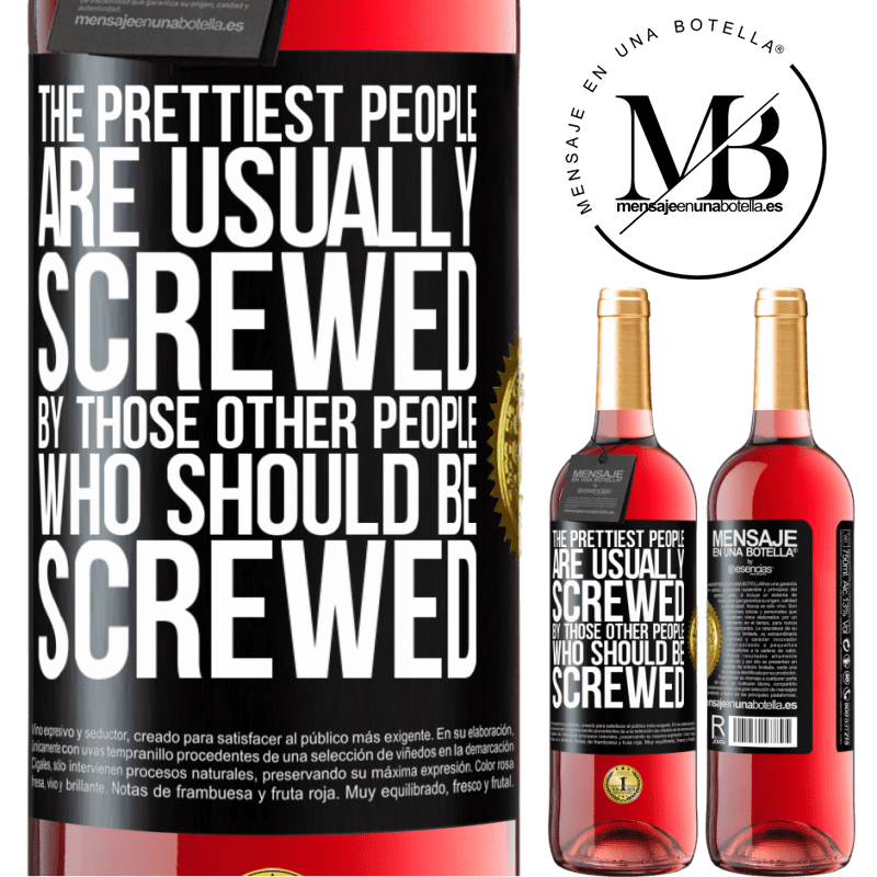 24,95 € Free Shipping   Rosé Wine ROSÉ Edition The prettiest people are usually screwed by those other people who should be screwed Black Label. Customizable label Young wine Harvest 2020 Tempranillo