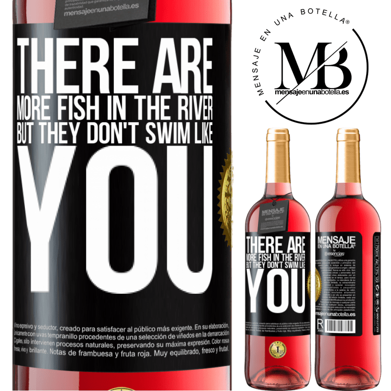 24,95 € Free Shipping   Rosé Wine ROSÉ Edition There are more fish in the river, but they don't swim like you Black Label. Customizable label Young wine Harvest 2020 Tempranillo