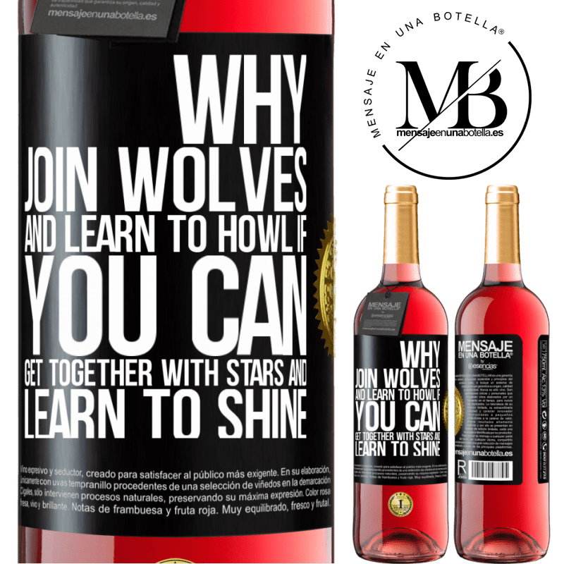 24,95 € Free Shipping | Rosé Wine ROSÉ Edition Why join wolves and learn to howl, if you can get together with stars and learn to shine Black Label. Customizable label Young wine Harvest 2020 Tempranillo