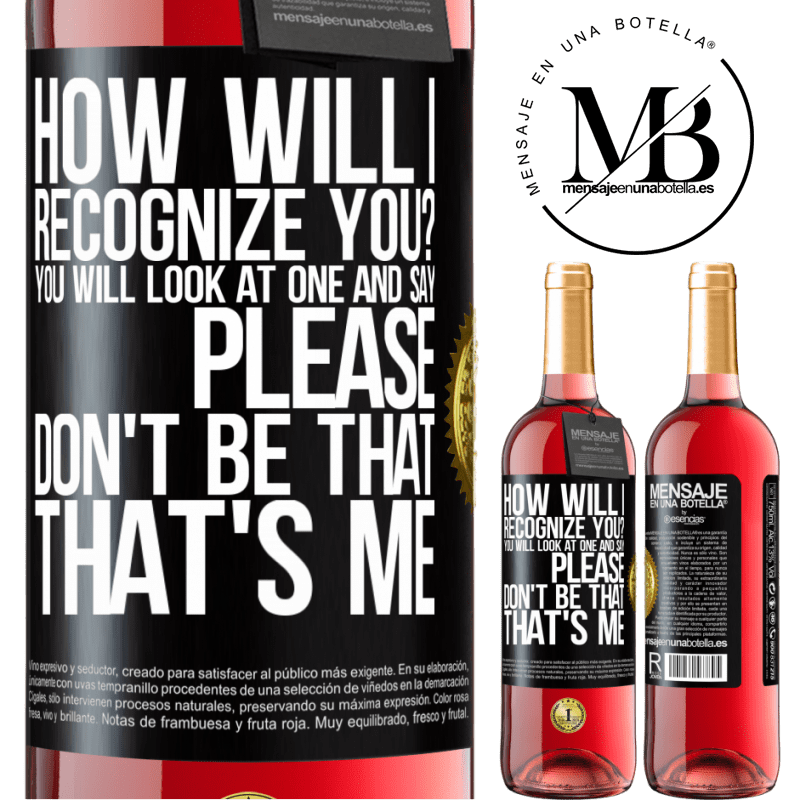 24,95 € Free Shipping   Rosé Wine ROSÉ Edition How will i recognize you? You will look at one and say please, don't be that. That's me Black Label. Customizable label Young wine Harvest 2020 Tempranillo