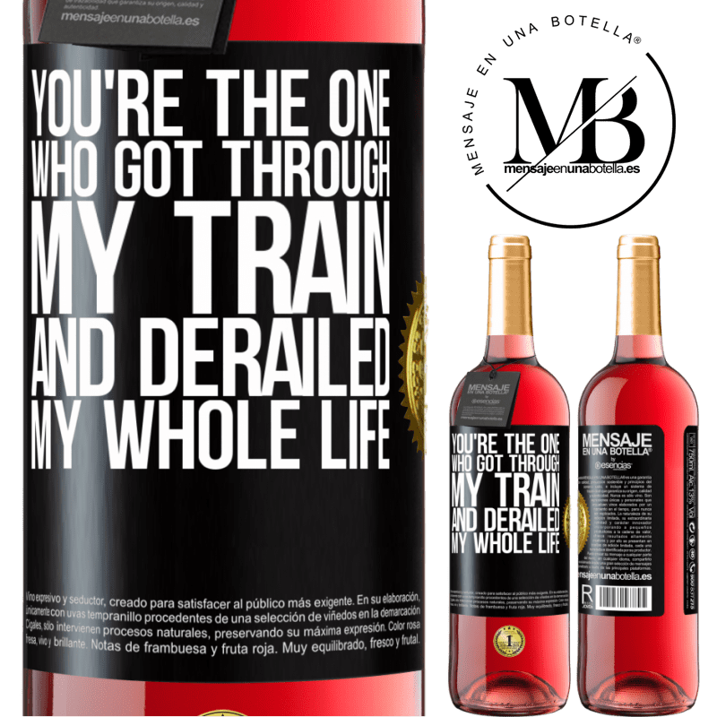 24,95 € Free Shipping | Rosé Wine ROSÉ Edition You're the one who got through my train and derailed my whole life Black Label. Customizable label Young wine Harvest 2020 Tempranillo