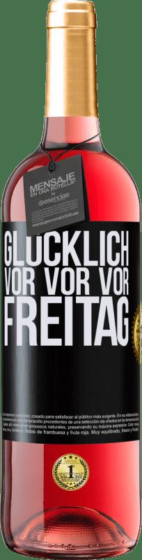 24,95 € Kostenloser Versand   Roséwein ROSÉ Ausgabe Glücklich vor vor vor Freitag Schwarzes Etikett. Anpassbares Etikett Junger Wein Ernte 2020 Tempranillo