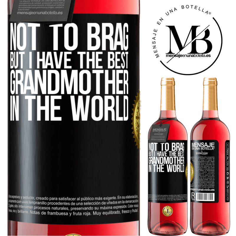 24,95 € Free Shipping   Rosé Wine ROSÉ Edition Not to brag, but I have the best grandmother in the world Black Label. Customizable label Young wine Harvest 2020 Tempranillo