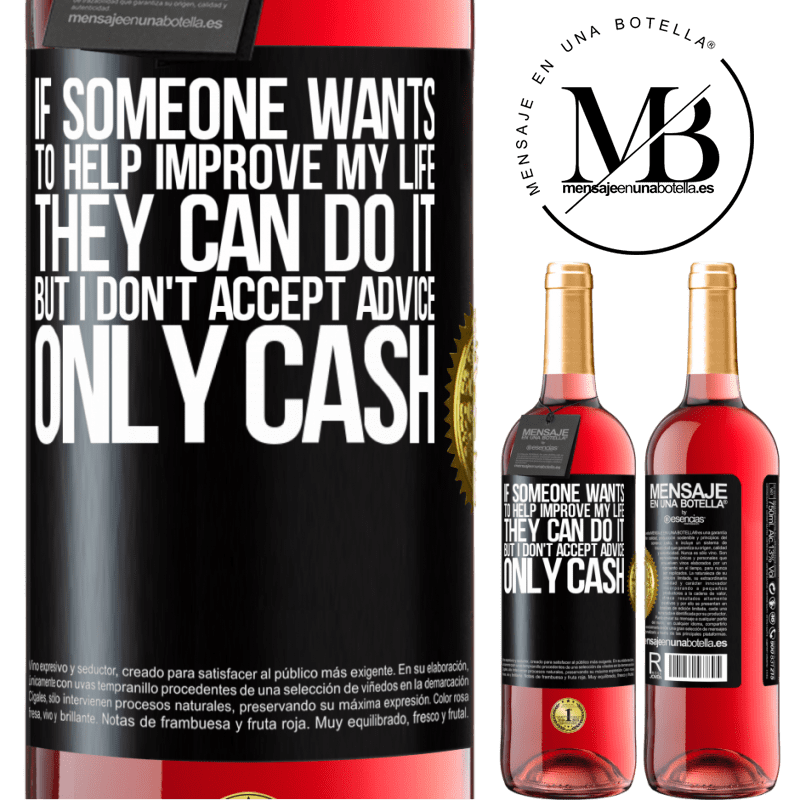24,95 € Free Shipping   Rosé Wine ROSÉ Edition If someone wants to help improve my life, they can do it. But I don't accept advice, only cash Black Label. Customizable label Young wine Harvest 2020 Tempranillo