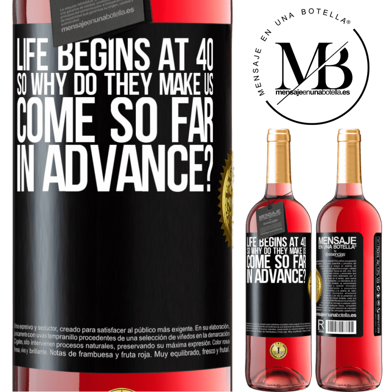 24,95 € Free Shipping   Rosé Wine ROSÉ Edition Life begins at 40. So why do they make us come so far in advance? Black Label. Customizable label Young wine Harvest 2020 Tempranillo