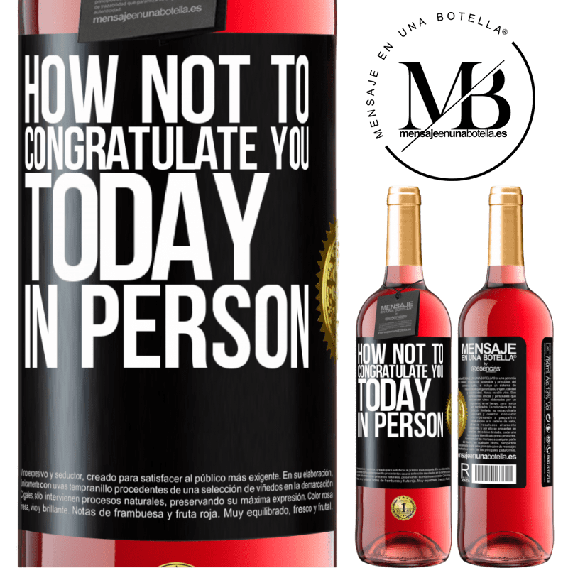 24,95 € Free Shipping | Rosé Wine ROSÉ Edition How not to congratulate you today, in person Black Label. Customizable label Young wine Harvest 2020 Tempranillo