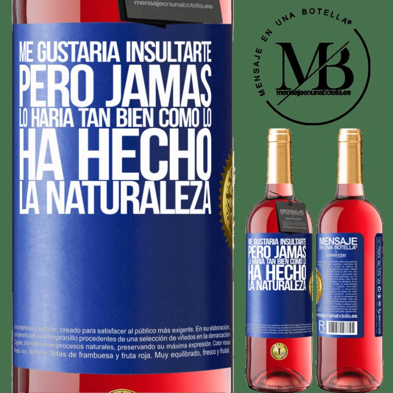 24,95 € Envoi gratuit | Vin rosé Édition ROSÉ Je voudrais vous insulter, mais je ne le ferais jamais aussi bien que la nature l'a fait Étiquette Bleue. Étiquette personnalisable Vin jeune Récolte 2020 Tempranillo