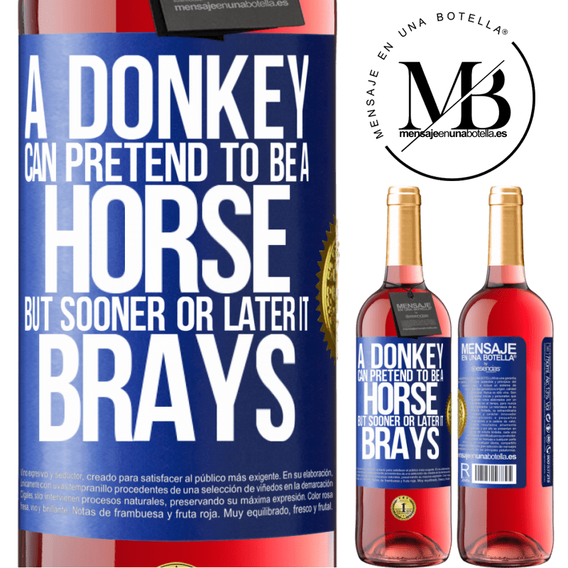 24,95 € Free Shipping   Rosé Wine ROSÉ Edition A donkey can pretend to be a horse, but sooner or later it brays Blue Label. Customizable label Young wine Harvest 2020 Tempranillo
