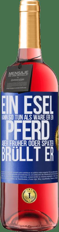 24,95 € Kostenloser Versand   Roséwein ROSÉ Ausgabe Ein Esel kann so tun, als wäre er ein Pferd, aber früher oder später brüllt er Blaue Markierung. Anpassbares Etikett Junger Wein Ernte 2020 Tempranillo