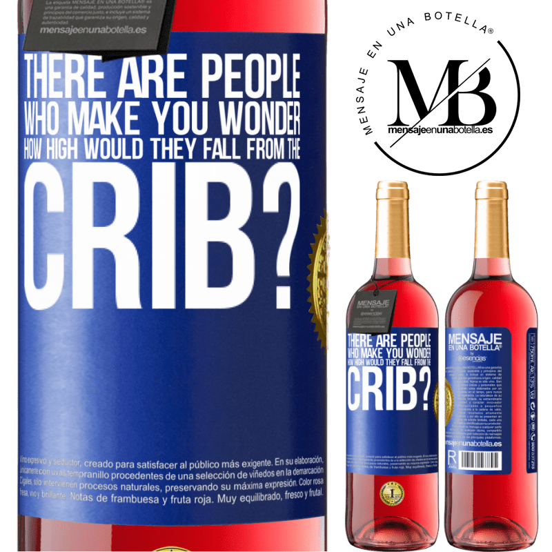 24,95 € Free Shipping   Rosé Wine ROSÉ Edition There are people who make you wonder, how high would they fall from the crib? Blue Label. Customizable label Young wine Harvest 2020 Tempranillo