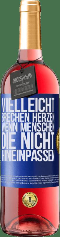 24,95 € Kostenloser Versand | Roséwein ROSÉ Ausgabe Vielleicht brechen Herzen, wenn Menschen, die nicht hineinpassen Blaue Markierung. Anpassbares Etikett Junger Wein Ernte 2020 Tempranillo
