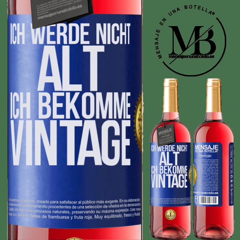 24,95 € Kostenloser Versand | Roséwein ROSÉ Ausgabe Ich werde nicht alt, ich bekomme Vintage Blaue Markierung. Anpassbares Etikett Junger Wein Ernte 2020 Tempranillo