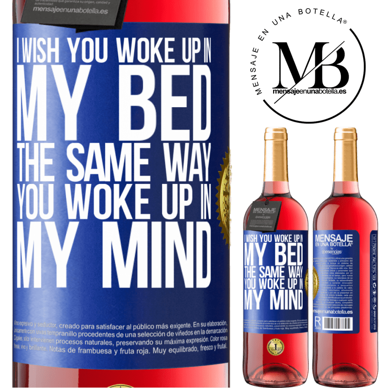 24,95 € Free Shipping   Rosé Wine ROSÉ Edition I wish you woke up in my bed the same way you woke up in my mind Blue Label. Customizable label Young wine Harvest 2020 Tempranillo