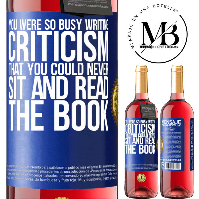 24,95 € Free Shipping | Rosé Wine ROSÉ Edition You were so busy writing criticism that you could never sit and read the book Blue Label. Customizable label Young wine Harvest 2020 Tempranillo