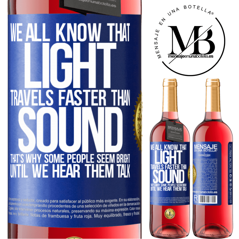 24,95 € Free Shipping   Rosé Wine ROSÉ Edition We all know that light travels faster than sound. That's why some people seem bright until we hear them talk Blue Label. Customizable label Young wine Harvest 2020 Tempranillo