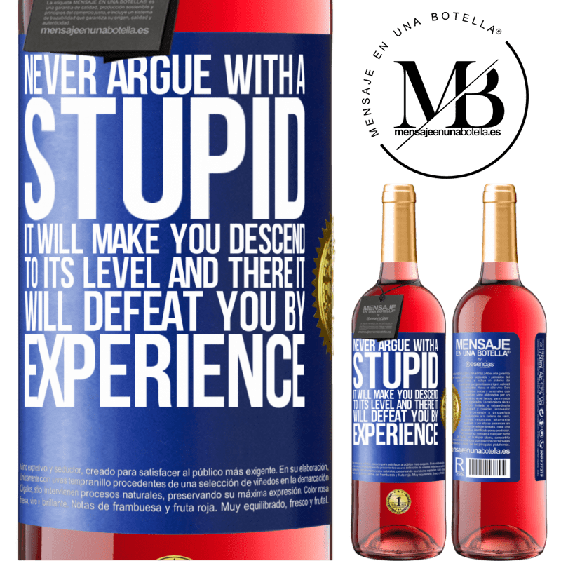 24,95 € Free Shipping | Rosé Wine ROSÉ Edition Never argue with a stupid. It will make you descend to its level and there it will defeat you by experience Blue Label. Customizable label Young wine Harvest 2020 Tempranillo