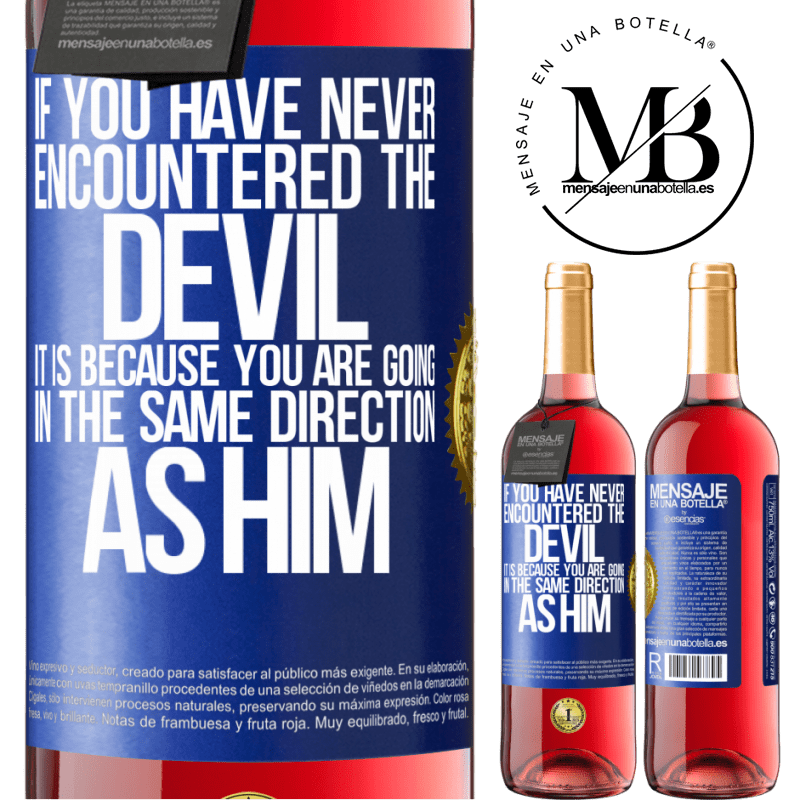 24,95 € Free Shipping | Rosé Wine ROSÉ Edition If you have never encountered the devil it is because you are going in the same direction as him Blue Label. Customizable label Young wine Harvest 2020 Tempranillo