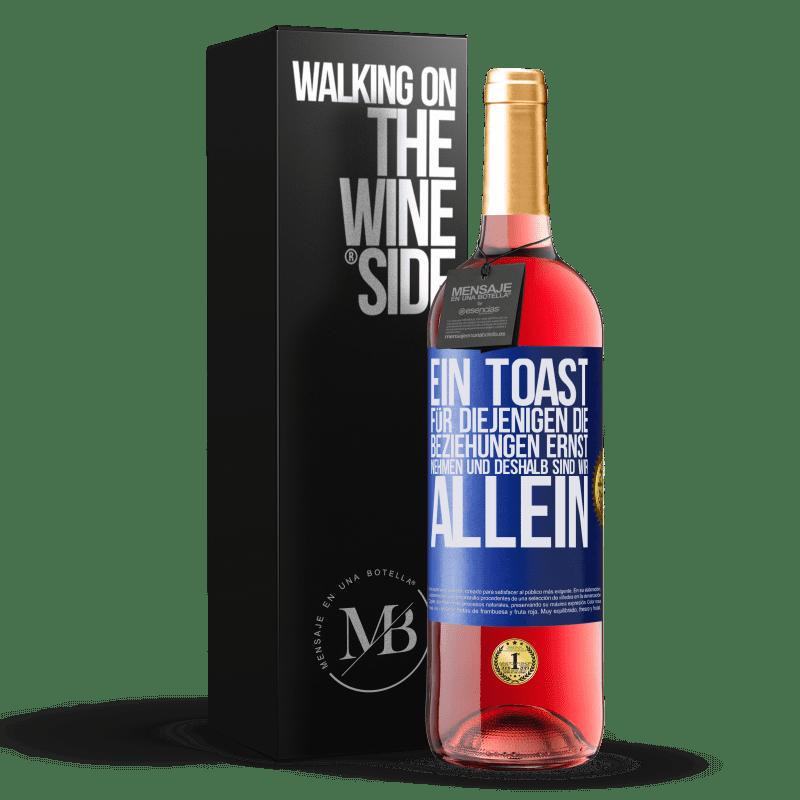 24,95 € Kostenloser Versand   Roséwein ROSÉ Ausgabe Ein Toast für diejenigen, die Beziehungen ernst nehmen und deshalb sind wir allein Blaue Markierung. Anpassbares Etikett Junger Wein Ernte 2020 Tempranillo