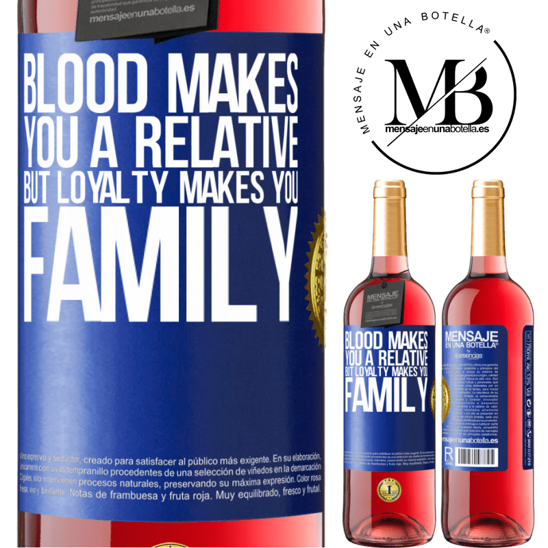24,95 € Free Shipping   Rosé Wine ROSÉ Edition Blood makes you a relative, but loyalty makes you family Blue Label. Customizable label Young wine Harvest 2020 Tempranillo