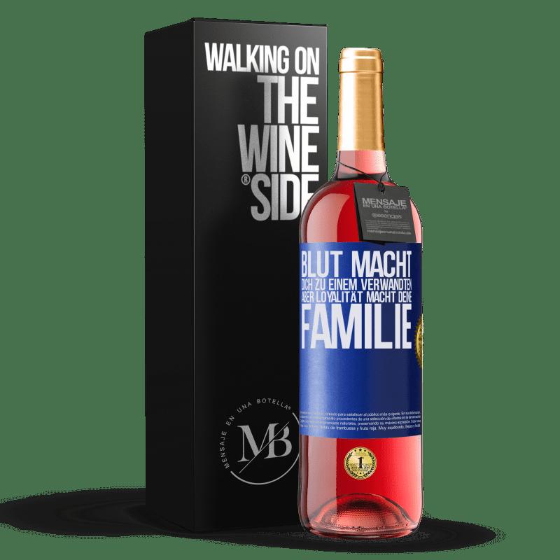 24,95 € Kostenloser Versand | Roséwein ROSÉ Ausgabe Blut macht dich zu einem Verwandten, aber Loyalität macht deine Familie Blaue Markierung. Anpassbares Etikett Junger Wein Ernte 2020 Tempranillo