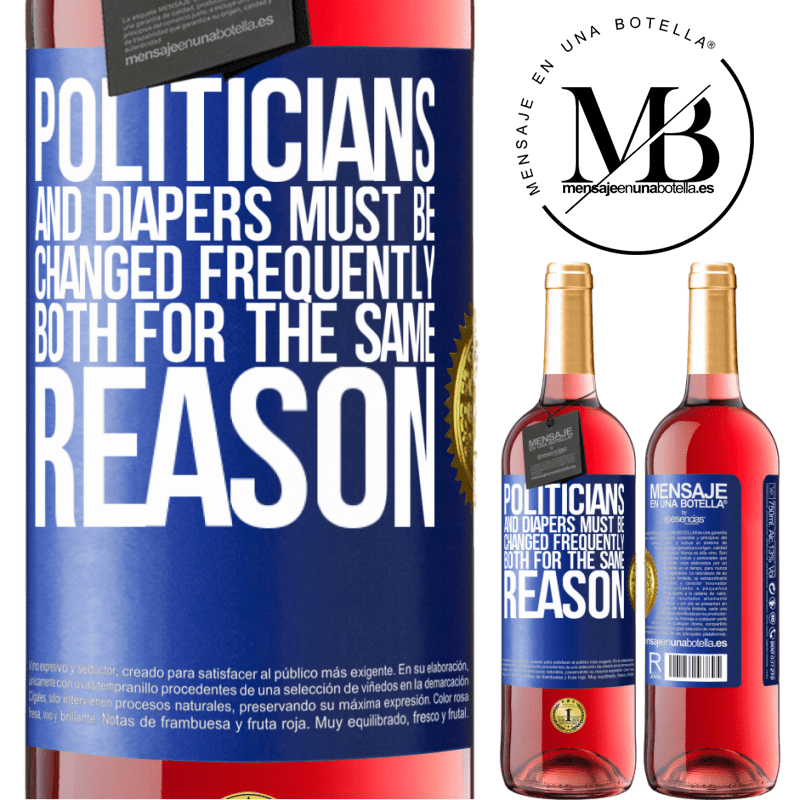 24,95 € Free Shipping | Rosé Wine ROSÉ Edition Politicians and diapers must be changed frequently. Both for the same reason Blue Label. Customizable label Young wine Harvest 2020 Tempranillo