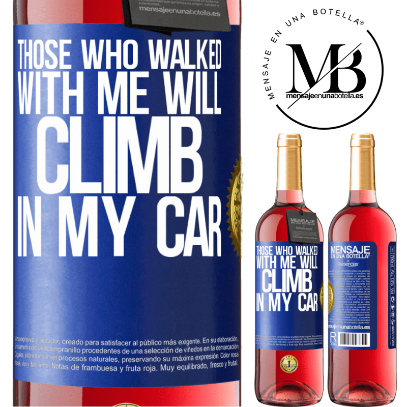 24,95 € Free Shipping | Rosé Wine ROSÉ Edition Those who walked with me will climb in my car Blue Label. Customizable label Young wine Harvest 2020 Tempranillo