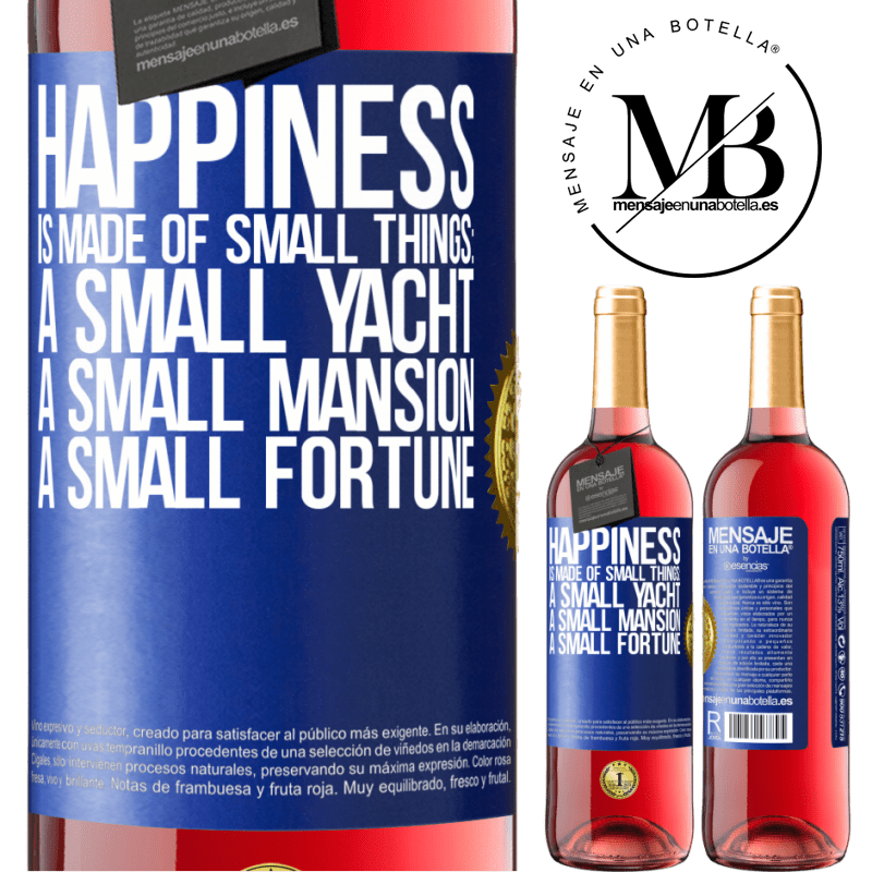 24,95 € Free Shipping   Rosé Wine ROSÉ Edition Happiness is made of small things: a small yacht, a small mansion, a small fortune Blue Label. Customizable label Young wine Harvest 2020 Tempranillo