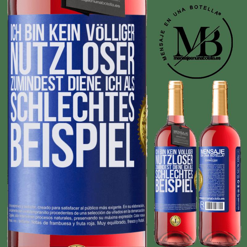 24,95 € Kostenloser Versand   Roséwein ROSÉ Ausgabe Ich bin kein völliger Nutzloser ... Zumindest diene ich als schlechtes Beispiel Blaue Markierung. Anpassbares Etikett Junger Wein Ernte 2020 Tempranillo