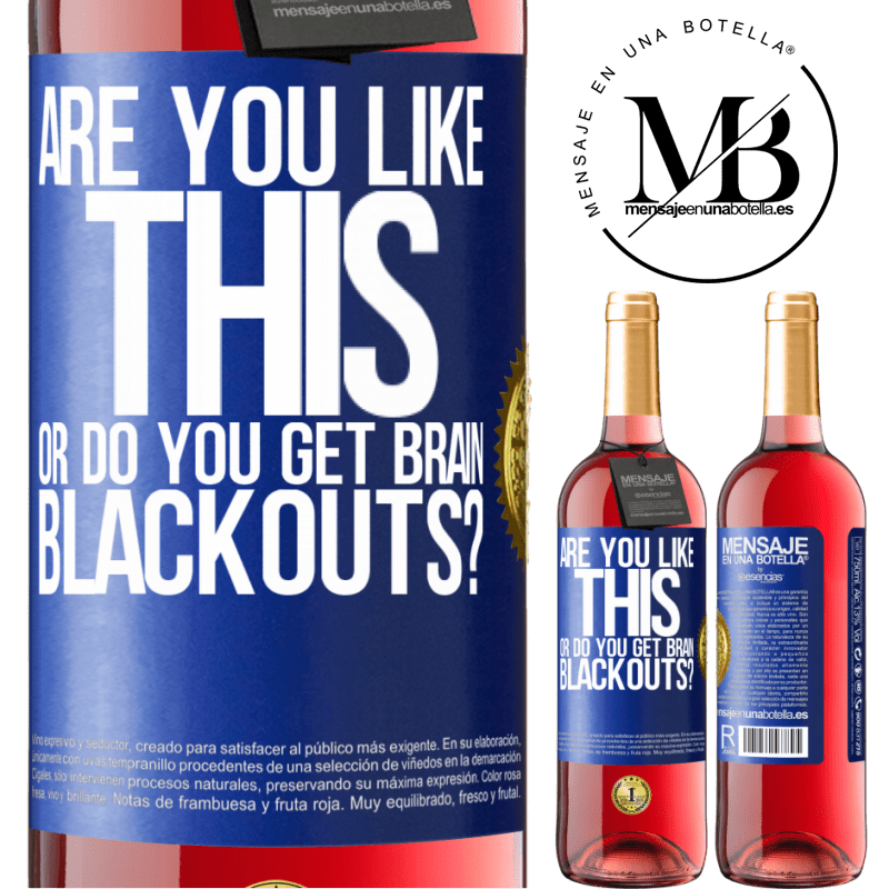 24,95 € Free Shipping | Rosé Wine ROSÉ Edition are you like this or do you get brain blackouts? Blue Label. Customizable label Young wine Harvest 2020 Tempranillo