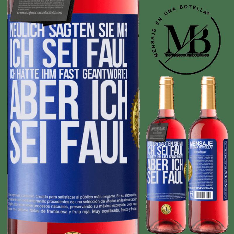 24,95 € Kostenloser Versand | Roséwein ROSÉ Ausgabe Neulich sagten sie mir, ich sei faul, ich hätte ihm fast geantwortet, aber ich sei faul Blaue Markierung. Anpassbares Etikett Junger Wein Ernte 2020 Tempranillo