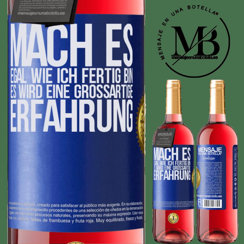 24,95 € Kostenloser Versand | Roséwein ROSÉ Ausgabe Mach es, egal wie ich fertig bin, es wird eine großartige Erfahrung Blaue Markierung. Anpassbares Etikett Junger Wein Ernte 2020 Tempranillo