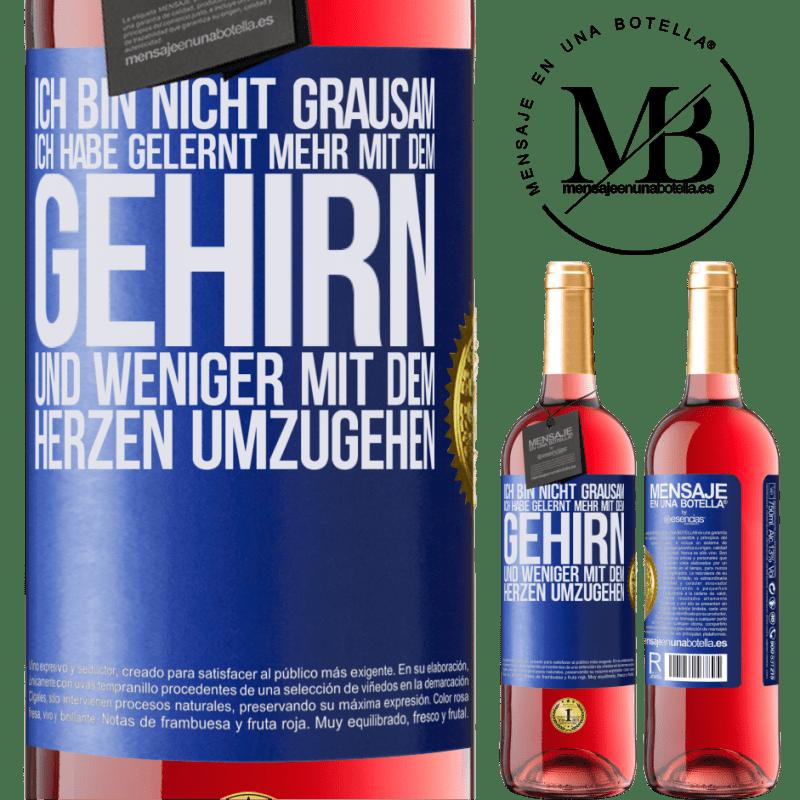 24,95 € Kostenloser Versand   Roséwein ROSÉ Ausgabe Ich bin nicht grausam, ich habe gelernt, mehr mit dem Gehirn und weniger mit dem Herzen umzugehen Blaue Markierung. Anpassbares Etikett Junger Wein Ernte 2020 Tempranillo