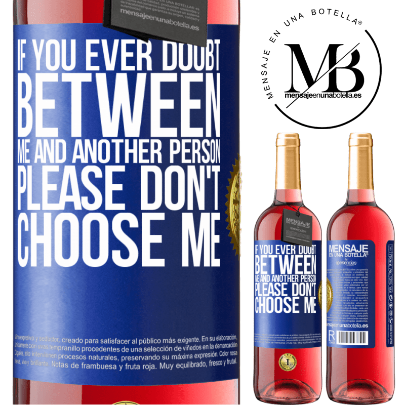 24,95 € Free Shipping | Rosé Wine ROSÉ Edition If you ever doubt between me and another person, please don't choose me Blue Label. Customizable label Young wine Harvest 2020 Tempranillo