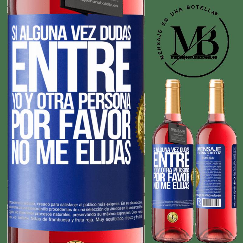 24,95 € Envoi gratuit | Vin rosé Édition ROSÉ Si jamais vous doutez entre moi et une autre personne, ne me choisissez pas Étiquette Bleue. Étiquette personnalisable Vin jeune Récolte 2020 Tempranillo