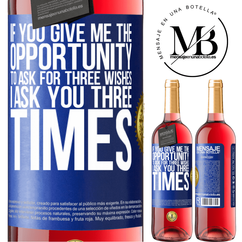 24,95 € Free Shipping   Rosé Wine ROSÉ Edition If you give me the opportunity to ask for three wishes, I ask you three times Blue Label. Customizable label Young wine Harvest 2020 Tempranillo