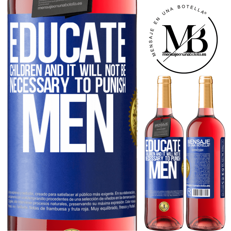 24,95 € Free Shipping   Rosé Wine ROSÉ Edition Educate children and it will not be necessary to punish men Blue Label. Customizable label Young wine Harvest 2020 Tempranillo