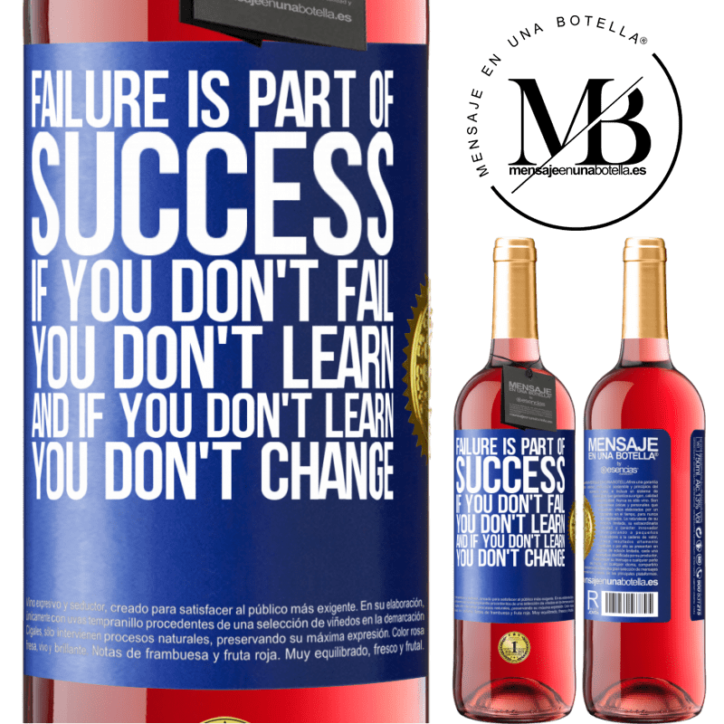 24,95 € Free Shipping   Rosé Wine ROSÉ Edition Failure is part of success. If you don't fail, you don't learn. And if you don't learn, you don't change Blue Label. Customizable label Young wine Harvest 2020 Tempranillo