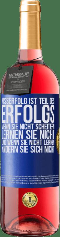 24,95 € Kostenloser Versand | Roséwein ROSÉ Ausgabe Misserfolg ist Teil des Erfolgs. Wenn Sie nicht scheitern, lernen Sie nicht. Und wenn Sie nicht lernen, ändern Sie sich nicht Blaue Markierung. Anpassbares Etikett Junger Wein Ernte 2020 Tempranillo