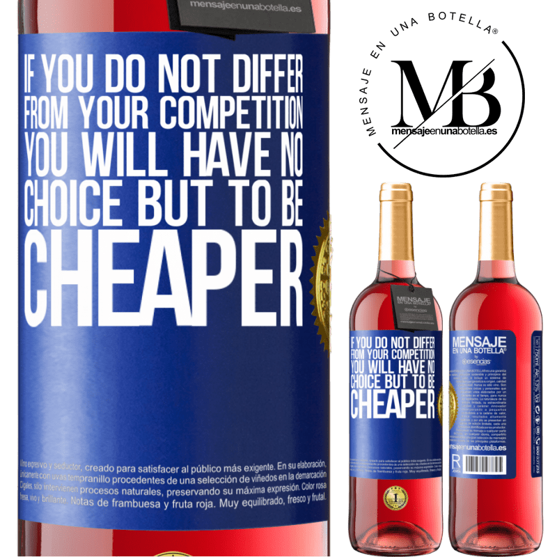 24,95 € Free Shipping | Rosé Wine ROSÉ Edition If you do not differ from your competition, you will have no choice but to be cheaper Blue Label. Customizable label Young wine Harvest 2020 Tempranillo