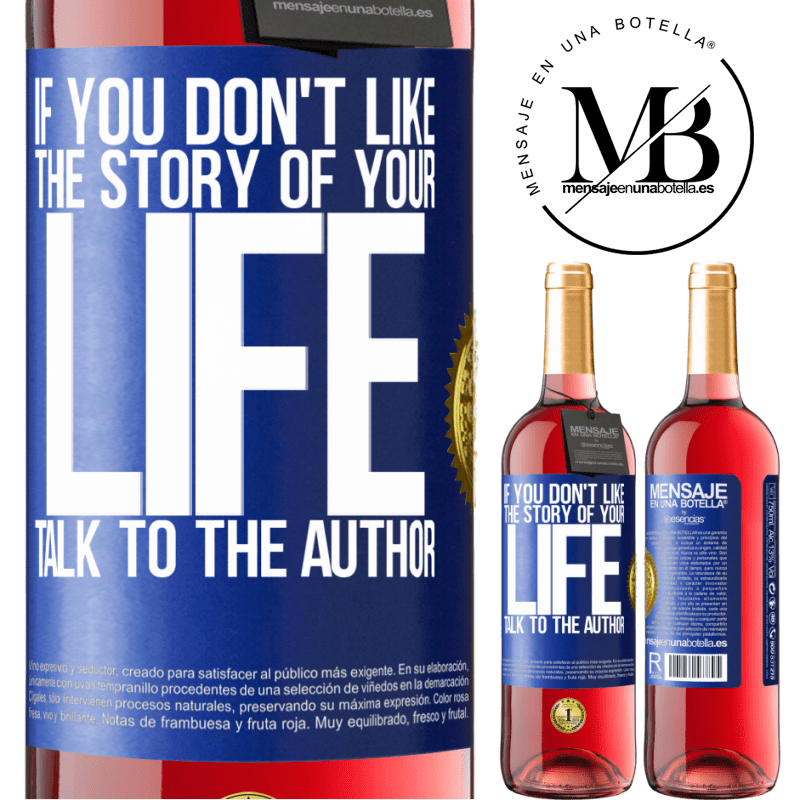 24,95 € Free Shipping | Rosé Wine ROSÉ Edition If you don't like the story of your life, talk to the author Blue Label. Customizable label Young wine Harvest 2020 Tempranillo