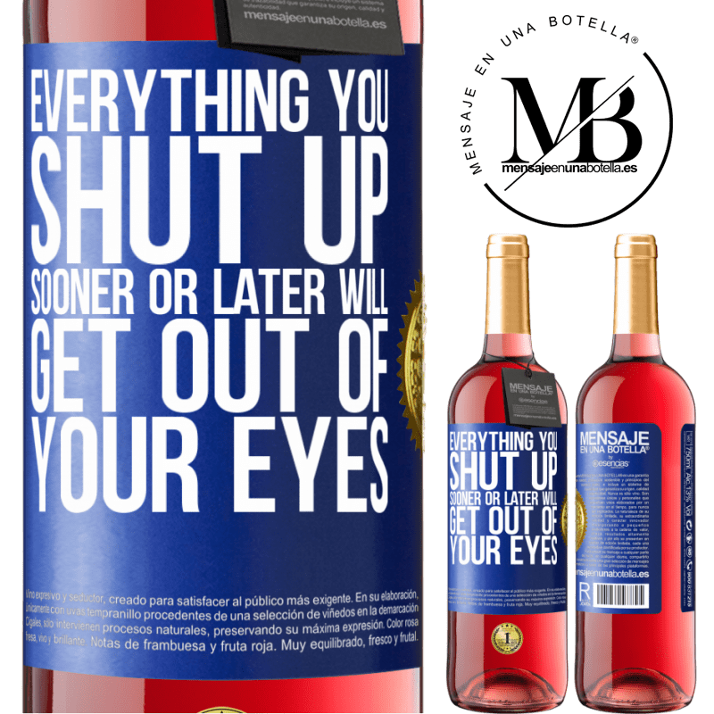 24,95 € Free Shipping   Rosé Wine ROSÉ Edition Everything you shut up sooner or later will get out of your eyes Blue Label. Customizable label Young wine Harvest 2020 Tempranillo