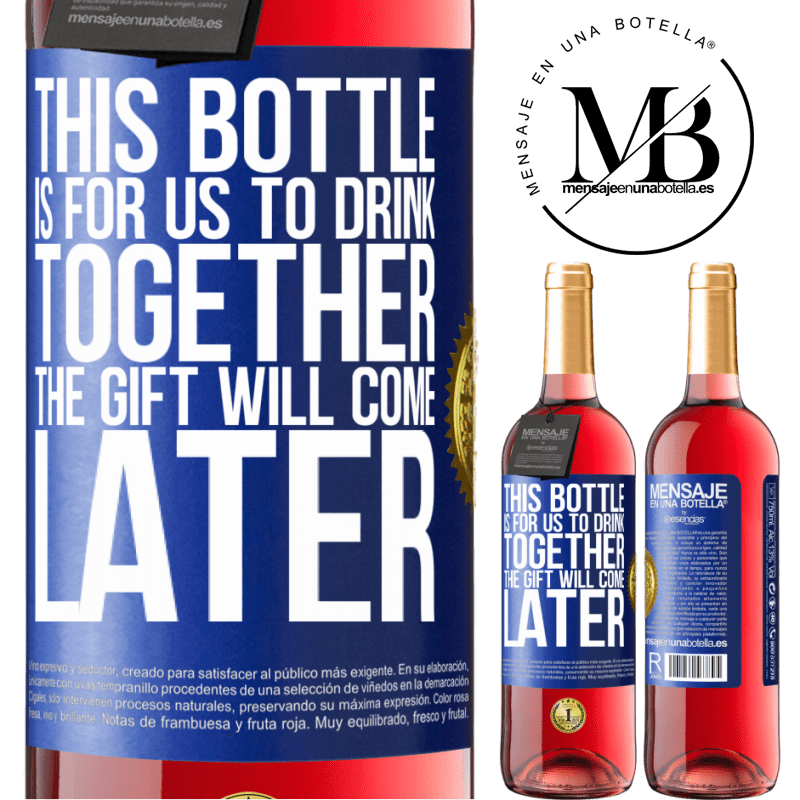 24,95 € Free Shipping | Rosé Wine ROSÉ Edition This bottle is for us to drink together. The gift will come later Blue Label. Customizable label Young wine Harvest 2020 Tempranillo