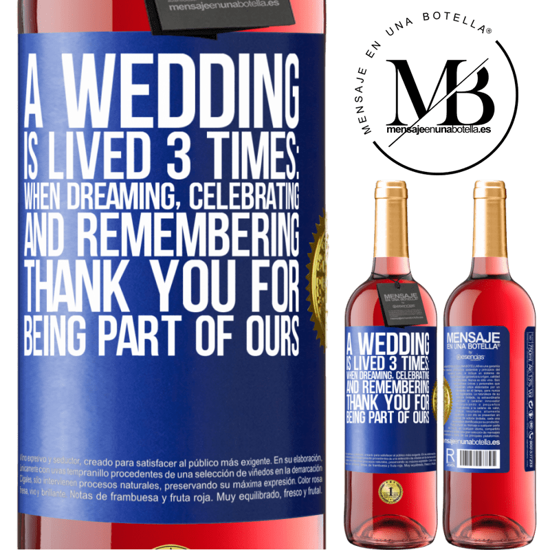 24,95 € Free Shipping   Rosé Wine ROSÉ Edition A wedding is lived 3 times: when dreaming, celebrating and remembering. Thank you for being part of ours Blue Label. Customizable label Young wine Harvest 2020 Tempranillo