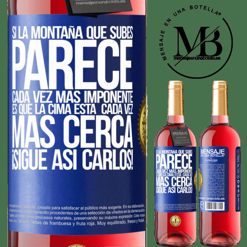 24,95 € Envoi gratuit   Vin rosé Édition ROSÉ Si la montagne que vous escaladez semble de plus en plus imposante, c'est que le sommet se rapproche. Continuez comme ça Étiquette Bleue. Étiquette personnalisable Vin jeune Récolte 2020 Tempranillo