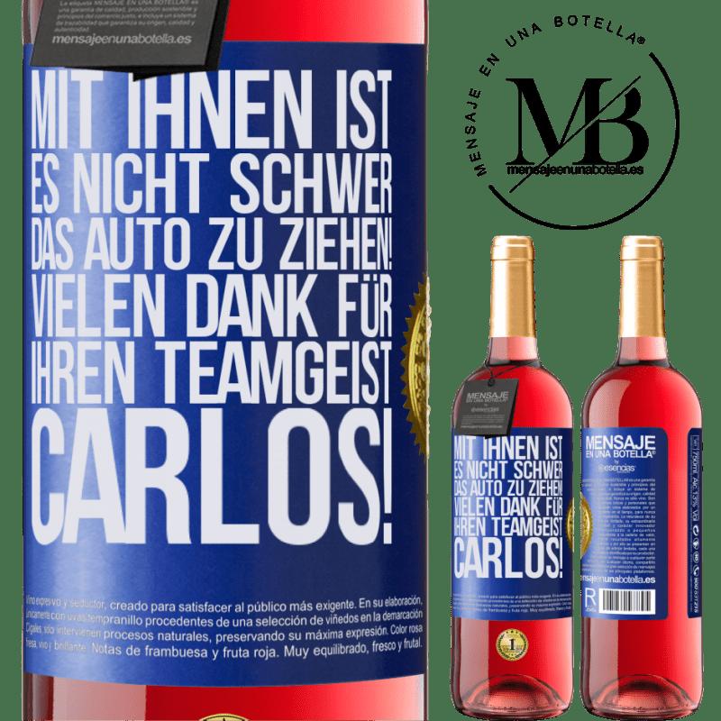 24,95 € Kostenloser Versand   Roséwein ROSÉ Ausgabe Mit Ihnen ist es nicht schwer, das Auto zu ziehen! Vielen Dank für Ihren Teamgeist Carlos! Blaue Markierung. Anpassbares Etikett Junger Wein Ernte 2020 Tempranillo