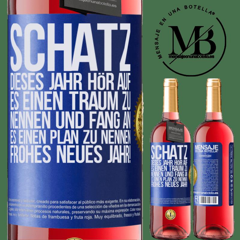 24,95 € Kostenloser Versand   Roséwein ROSÉ Ausgabe Schatz, dieses Jahr hör auf, es einen Traum zu nennen und fang an, es einen Plan zu nennen. Frohes neues Jahr! Blaue Markierung. Anpassbares Etikett Junger Wein Ernte 2020 Tempranillo