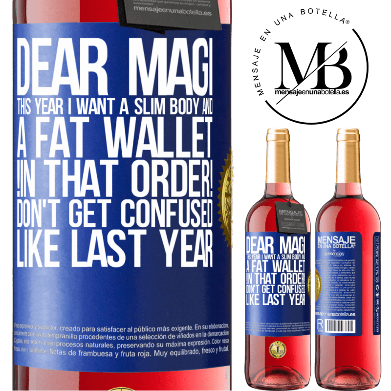24,95 € Free Shipping | Rosé Wine ROSÉ Edition Dear Magi, this year I want a slim body and a fat wallet. !In that order! Don't get confused like last year Blue Label. Customizable label Young wine Harvest 2020 Tempranillo