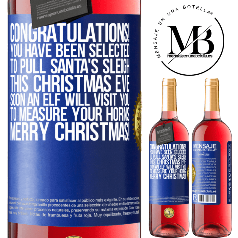 24,95 € Free Shipping   Rosé Wine ROSÉ Edition Congratulations! You have been selected to pull Santa's sleigh this Christmas Eve. Soon an elf will visit you to measure Blue Label. Customizable label Young wine Harvest 2020 Tempranillo