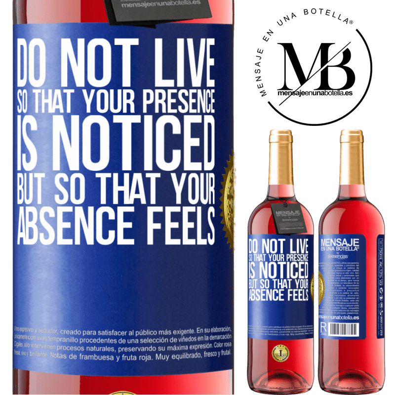 24,95 € Free Shipping   Rosé Wine ROSÉ Edition Do not live so that your presence is noticed, but so that your absence feels Blue Label. Customizable label Young wine Harvest 2020 Tempranillo